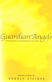Guardian Angels  - Connecting with Our Spiritual Guides and Helpers ebook by Rudolf Steiner,P. Wehrle