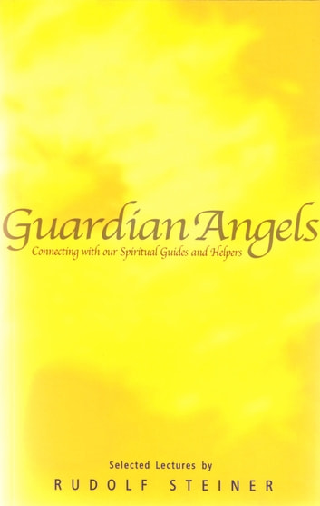 Guardian Angels  - Connecting with Our Spiritual Guides and Helpers ebook by Rudolf Steiner