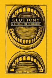 Gluttony: A Dictionary for the Indulgent ebook by Adams Media