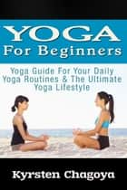Yoga For Beginners: Yoga At Home For Beginners - The Effortless Yoga Lifestyle Solution ebook by Juliana Baldec
