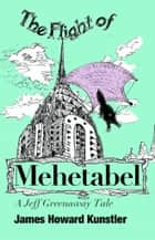 The Flight of Mehetabel ebook by James Howard Kunstler