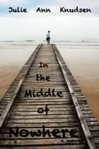 In the Middle of Nowhere (Willow's Journey #1) ebook by Julie Ann Knudsen