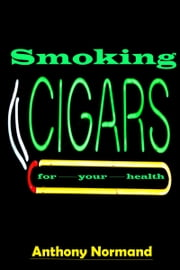 Smoking Cigars For Your Health ebook by Anthony Normand