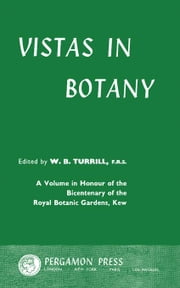 Vistas in Botany: A Volume in Honour of the Bicentenary of the Royal Botanic Gardens, Kew ebook by Turrill, W. B.