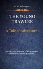 The Young Trawler ebook by Ballantyne, R. M.
