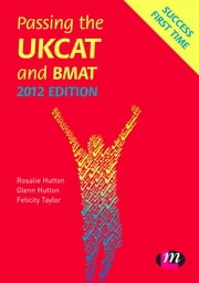 Passing the UKCAT and BMAT 2012 ebook by Rosalie Hutton,Glenn Hutton,Felicity Taylor