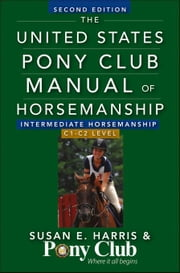 The United States Pony Club Manual of Horsemanship Intermediate Horsemanship (C Level) ebook by Harris, Susan E.