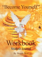 """Become Yourself"" Workbook - Student Journal ebook by Wende Best"