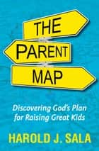 The Parent Map ebook by Harold J. Sala