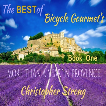 The Best of Bicycle Gourmet's - More Than a Year in Provence - Book One audiobook by Christopher Strong