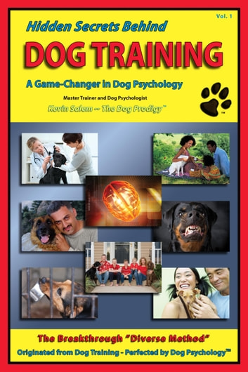 "Hidden Secrets Behind Dog Training - A Tell-All Book on Training, Dog Trainers, Group Classes, Dog Parks, Boot Camps, Pros & Cons of Many Methods, to Human and Dog Psychology! ebook by Kevin Salem ""The Dog Prodigy"""
