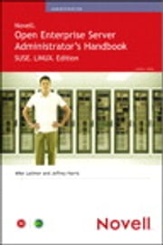 Novell Open Enterprise Server Administrator's Handbook, SUSE LINUX Edition ebook by Jeffrey Harris,Mike Latimer