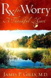Rx For Worry - A Thankful Heart ebook by Dr. James P. Gills, M.D.
