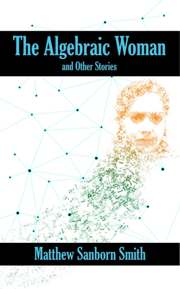 The Algebraic Woman and Other Stories ebook by Matthew Sanborn Smith
