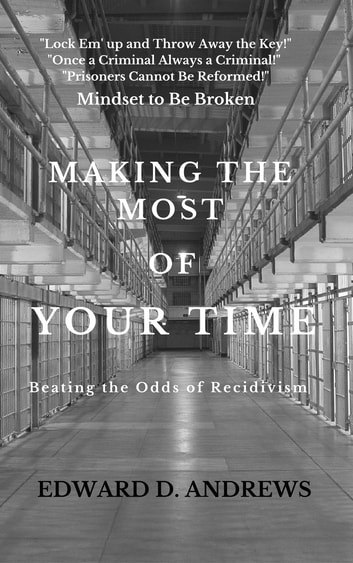 MAKING THE MOST OF YOUR TIME - Beating the Odds of Recidivism ebook by Edward D. Andrews