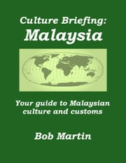 Culture Briefing: Malaysia - Your guide to Malaysian culture and customs ebook by Bob Martin