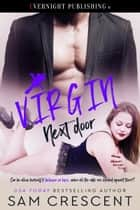 Virgin Next Door ebook by Sam Crescent