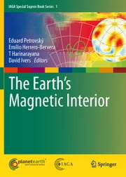 The Earth's Magnetic Interior ebook by Eduard Petrovský,Emilio Herrero-Bervera,T Harinarayana,David Ivers