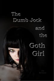 The Dumb Jock and the Goth Girl ebook by Joe Brewster