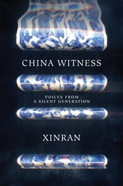 China Witness - Voices from a Silent Generation ebook by Xinran Xinran