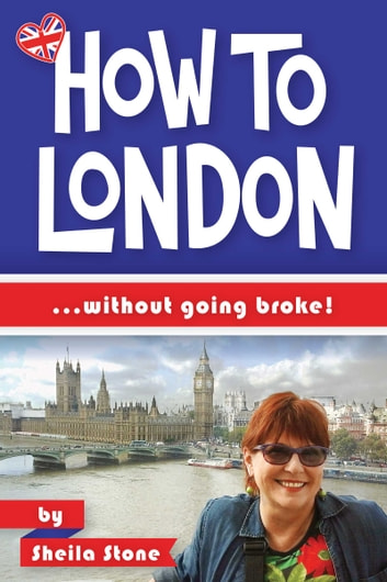 How to London - ... without going broke ebook by Sheila Stone