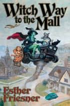 Witch Way to the Mall ebook by Esther Friesner