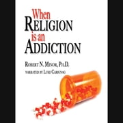 When Religion is an Addiction audiobook by Robert N. Minor