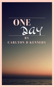 One Day ebook by Carlton D Kennedy