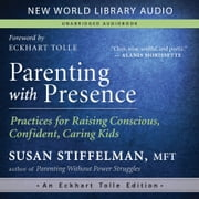 Parenting with Presence - Practices for Raising Conscious, Confident, Caring Kids audiobook by Susan Stiffelman