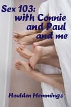 Sex 103: Connie, Paul and Me ebook by Houlden Hemmings