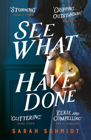 See What I Have Done: Longlisted for the Women's Prize for Fiction 2018 ebook by Sarah Schmidt