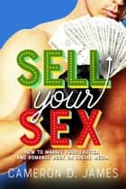 Sell Your Sex: How To Market Your Erotica And Romance Book On Social Media ebook by Cameron D. James