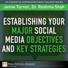 Establishing Your Major Social Media Objectives and Key Strategies ebook by Jamie Turner, Reshma Shah