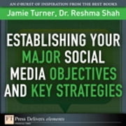 Establishing Your Major Social Media Objectives and Key Strategies ebook by Jamie Turner,Reshma Shah