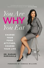 You Are WHY You Eat - Change Your Food Attitude, Change Your Life ebook by Ramani Durvasula,Vanessa Williams
