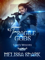 Fragile Gods - Loki's Wolves ebook by Melissa Snark, M.S. MacKnight
