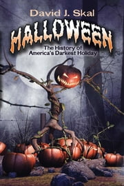 Halloween - The History of America's Darkest Holiday ebook by David J. Skal