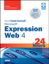 Sams Teach Yourself Microsoft Expression Web 4 in 24 Hours - Updated for Service Pack 2 - HTML5, CSS 3, JQuery ebook by Morten Rand-Hendriksen