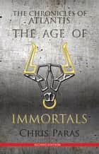THE CHRONICLES OF ATLANTIS: The Age of Immortals - 2nd Edition ebook by Chris Paras