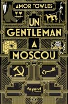 Un gentleman à Moscou ebook by Amor Towles
