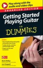 Getting Started Playing Guitar For Dummies, Enhanced Edition ebook by Mark Phillips, Jon Chappell