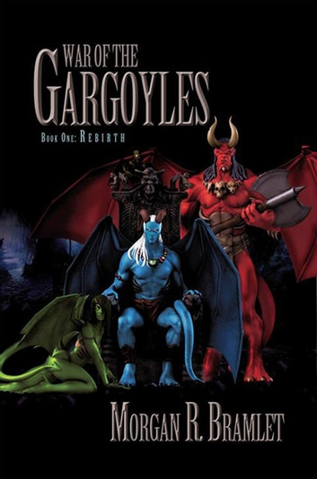 War of the Gargoyles, Book One: Rebirth - Book One: Rebirth ebook by Morgan R. Bramlet