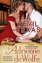 Devil In Texas (Lady Law & The Gunslinger, Book 1) - Western Historical Romance ebook by Adrienne deWolfe