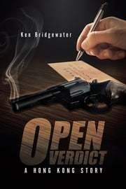 Open Verdict - A Hong Kong Story ebook by Ken Bridgewater