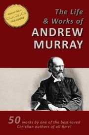 ANDREW MURRAY'S LIFE AND WORKS - 50 Titles - [Illustrated] ebook by Andrew Murray