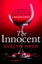 The Innocent - A gripping psychological thriller with a killer twist ebook by Evelyn Piper