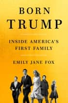 Born Trump: Inside America's First Family ebook by Emily Jane Fox