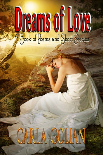 Dreams of Love - A Book of Poems and Short Stories ebook by Carla Golian
