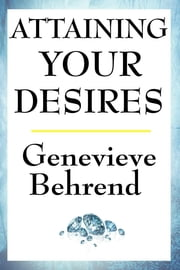 Attaining Your Desires ebook by Genevieve Behrend