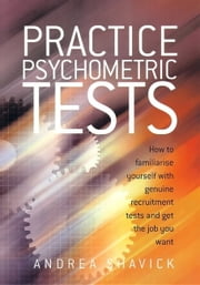 Practice Psychometric Tests - How to familiarise yourself with genuine recruitment tests and get the job you want ebook by Andrea Shavick